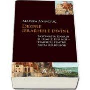 Madeea Axinciuc, Despre ierarhiile divine - Fascinatia Unului si lumile din noi - temeiuri pentru pacea religiilor