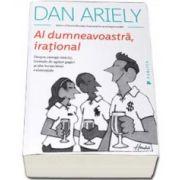 Dan Ariely, Al dumneavoastra, irational. Despre ciorapi rataciti, formule de agatat gagici si alte incurcaturi existentiale