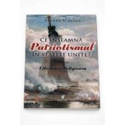 Alonzo T. Jones, Ce inseamna Patriotismul in Statele Unite? - Libertatea Religioasa