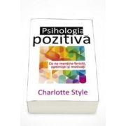 Charlotte Style, Psihologia pozitiva. Ce ne mentine fericiti, optimisti si motivati