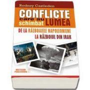 Rodney Castleden, Conflicte care au schimbat lumea - Volumul II. De la Razboaiele Napoleoniene la Razboiul din Irak