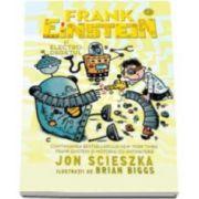 Jon Scieszka, Frank Einstein si electro-degetul (Ilustratii de Brian Biggs)