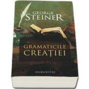 George Steiner, Gramaticile creatiei