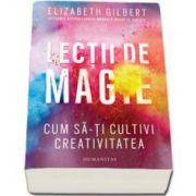 Elizabeth Gilbert, Lectii de magie. Cum sa-ti cultivi creativitatea