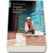 Sabina Fati, Singura pe Drumul Matasii - 80 de zile, 15 000 km, 2 500 de ani de istorie