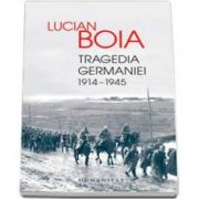 Lucian Boia, Tragedia Germaniei. 1914-1945 - Editia a III-a