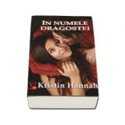 In numele dragostei - Kristin Hannah