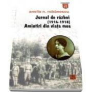 N Anella Robanescu, Jurnal de razboi (1916-1918). Amintiri din viata mea