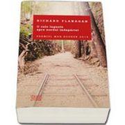 Richard Flanagan, O cale ingusta spre nordul indepartat