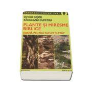 Ovidiu Bojor, Plante si miresme biblice. Hrana pentru suflet si trup - Editia a II-a