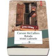 Carson McCullers, Balada tristei cafenele (Traducere din limba engleza de Mirella Acsente si Maria Valer)