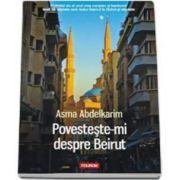 Asma Abdelkarim, Povesteste-mi despre Beirut (Traducere de Nicolae Constantinescu)