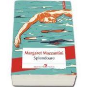 Margaret Mazzantini, Splendoare - Traducere din limba italiana si note de Gabriela Lungu