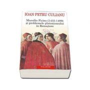 Ioan Petru Culianu - Marsilio Ficino (1433-1499) si problemele platonismului in Renastere