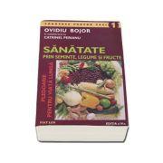 Ovidiu Bojor - Sanatate prin seminte, legume si fructe. Editia a IV-a