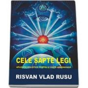 Risvan Vlad Rusu - Cele sapte legi. Aplicatii holistice pentru o viata armonioasa. Editie cu coperti cartonate