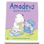Amadeus doarme la bunici - Carte pentru dezvoltarea abilitatilor sociale