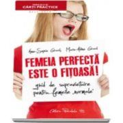Anne Sophie Girard, Femeia perfecta este o fitoasa! Ghid de supravieturile pentru femei normale