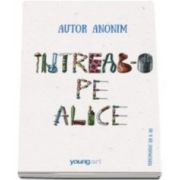 Autor Anonim, Intreab-o pe Alice. Editie Hardcover