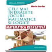 Martin Gardner, Matematica Recreativa. Cele mai indragite jocuri matematice si logice - Biblioteca de Matematica