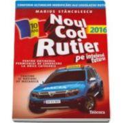 Noul cod rutier 2016 pe intelesul tuturor in vedere obtinerea permisului de conducere auto pentru TOATE CATEGORIILE - Marius Stanculescu