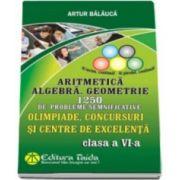 Artur Balauca, Olimpiade, concursuri si centre de excelenta - Clasa a VI-a - Aritmetica. Algebra. Geometrie - 1250 de probleme semnificative (Editia a VIII-a)
