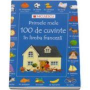 Heather Amery, Primele mele 100 de cuvinte in limba franceza. Editie Ilustrata