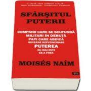 Moises Naim, Sfarsitul Puterii. Companii care se scufunda. Militari in deruta. Papi care abdica. Guverne neputincioase. Puterea nu mai este ce-a fost