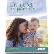 Un alt fel de parinte. Comunicare non-violenta, intelegerea emotiilor copilului, Terapii blande antistres - Dr. Christine Coquart