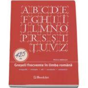 Petcu Abdulea - 425 de Greseli frecvente in limba romana. Ortografie, ortoepie, stil, vocabular, semantica