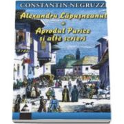 Constantin Negruzzi - Alexandru Lapusneanul - Aprodu Purice si alte scrieri