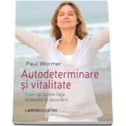 Paul Wormer, Autodeterminare si vitalitate - Cum sa facem fata stresului si epuizarii
