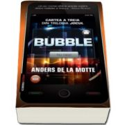 Anders De la Motte, Bubble. Cartea a treia din trilogia Jocul