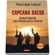 Pierre Jean Luizard, Capcana Daesh. Statul Islamic sau intoarcerea Istoriei (Traducere de Nicolae Constantinescu)