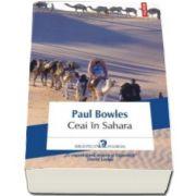 Paul Bowles, Ceai in Sahara (Traducere din limba engleza si note de Alex. Leo Serban)