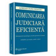 Toni Adrian Neacsu, Comunicarea judiciara eficienta. Ghid practic de metodologie a cererilor persuasive in instanta. Contine 153 exemple, 5 tabele si 12 figuri