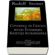 Rudolf Steiner, Congresul de Craciun pentru intemeierea Societatii Antroposofice