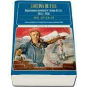 Anne Applebaum, Cortina de fier. Represiunea sovietica in Europa de Est, 1945-1956