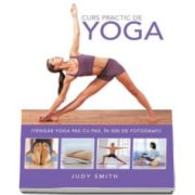 Judy Smith, Curs practic de Yoga. Iyengar yoga pas cu pas, in 500 de fotografii