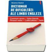 Baird Ileana, Dictionar de dificultati ale limbii engleze. Common errors. False friends. Phrasal verbs. Collocations. Tests