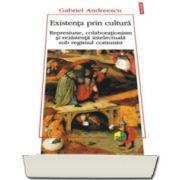 Gabriel Andreescu, Existenta prin cultura. Represiune, colaborationism si rezistenta intelectuala sub regimul comunist