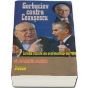Vladimir Alexe, Gorbaciov contra Ceausescu. Culisele secrete ale evenimentelor din 1989