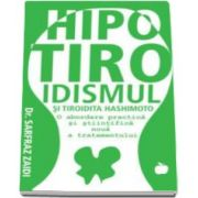 Sarfraz Dr. Zaidi, Hipotiroidismul si tiroidita Hashimoto. O abordare practica si stiintifica noua a tratamentului