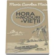 Maia Maria Carolina, Hora cu noduri a vietii