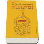Allen Carr, In sfarsit fara alcool. Metoda usoara a lui Allen Carr