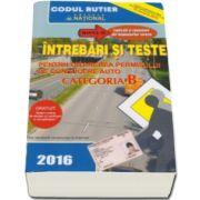 Dan Chiriac - Intrebari si teste, CATEGORIA B pentru obtinerea permisului de conducere auto, Anul - 2016. Contine explicatii si comentarii ale raspunsurilor corecte