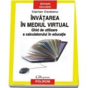 Ciprian Ceobanu, Invatarea in mediul virtual. Ghid de utilizare a calculatorului in educatie (Prefata de Constantin Cucos)