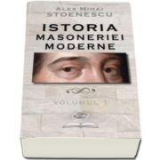 Alex Mihai Stoenescu, Istoria masoneriei moderne. Volumul I
