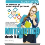 Matematica olimpiade si concursuri scolare clasele IV-VI 2013-2014. Colectia Super Mate