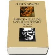 Eugen Simion, Mircea Eliade Nodurile si Semnele Prozei